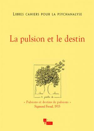 Libres cahiers pour la psychanalyse n°15 – La pulsion et le destin