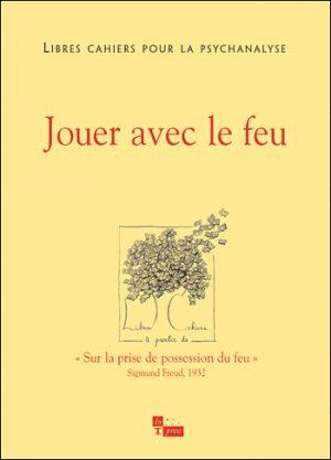 Libres cahiers pour la psychanalyse n°22 – Jouer avec le feu