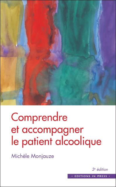 Comprendre et accompagner le patient alcoolique – 3e édition