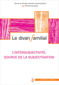 Le Divan Familial n°36 – L'intersubjectivité, source de la subjectivation