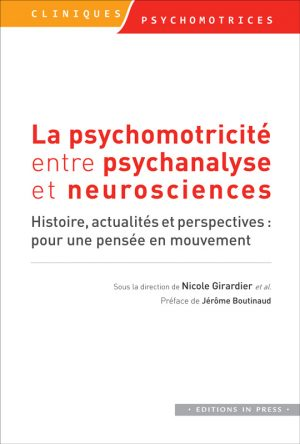 La psychomotricité entre psychanalyse et neurosciences