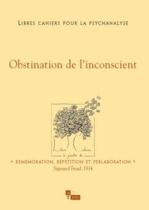 Libres cahiers pour la psychanalyse n° 9 – Obstination de l'inconscient