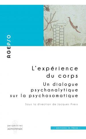 L'expérience du corps : un dialogue psychanalytique sur la psychosomatique